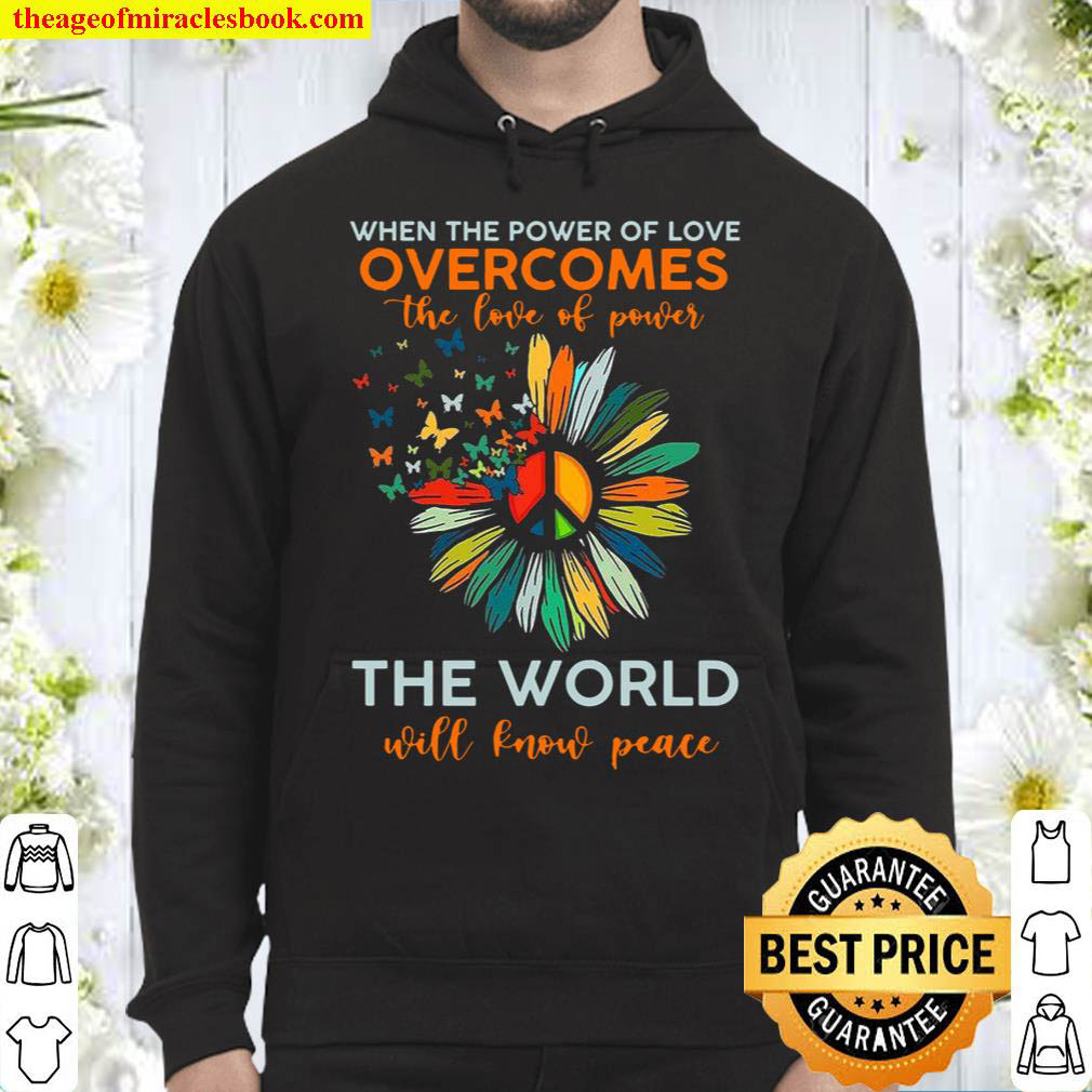 When The Power Of Love Overcomes The Love Of Power The World Will Know Hoodie