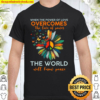When The Power Of Love Overcomes The Love Of Power The World Will Know Shirt