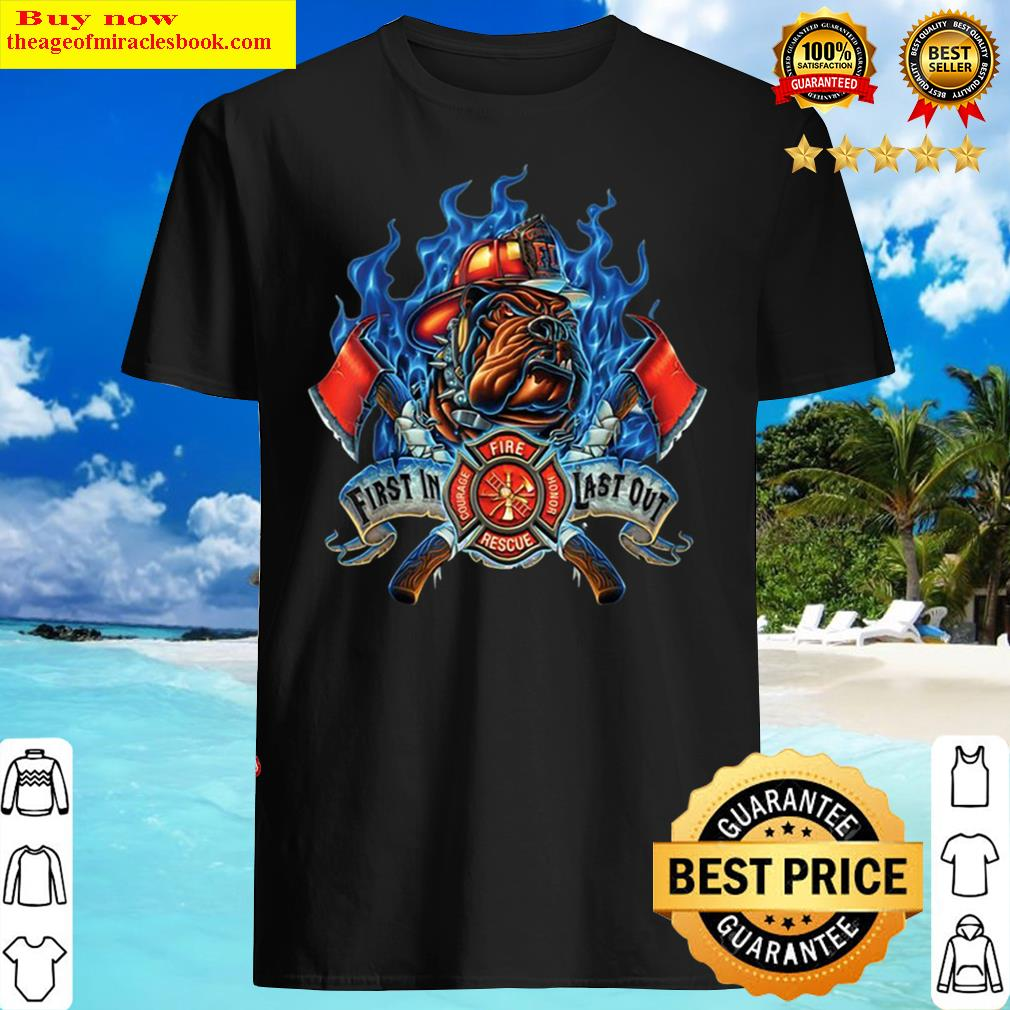 First in Courage Last out Honor Firefighter Dog Shirt