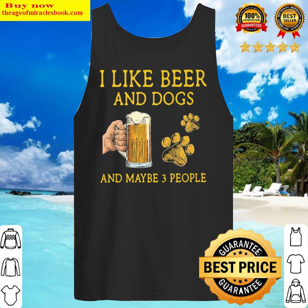 I like Beer and Dogs and maybe 3 people Tank Top