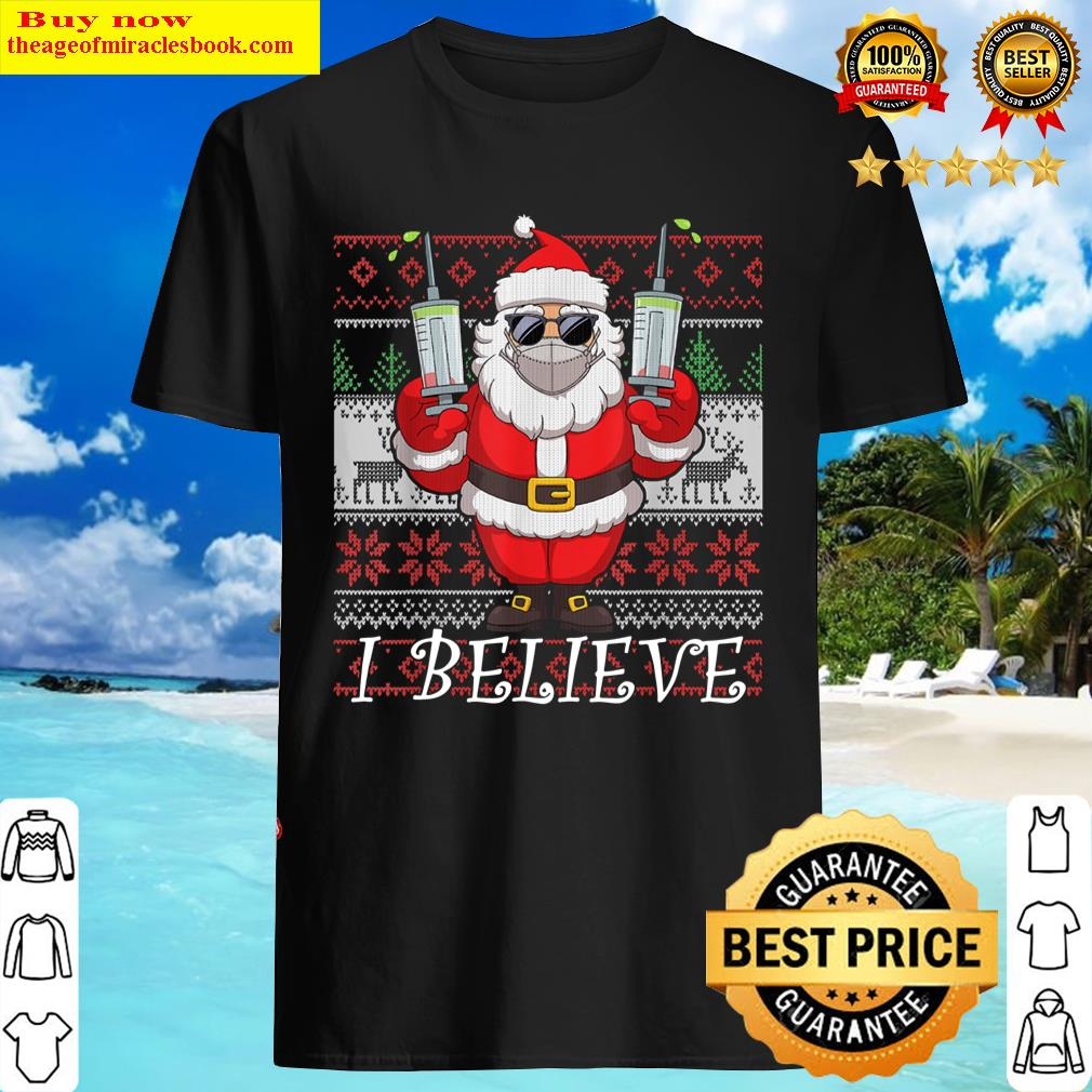 Vaccinated Santa Claus In Face Mask I Believe Ugly Christmas Shirt